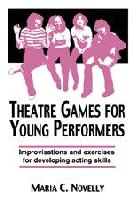 Theatre Games for Young Performers - Improvisations and Exercises for Developing Acting Skills