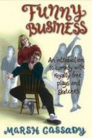 Funny Business - An Introduction to Comedy with Royalty-Free Plays and Sketches