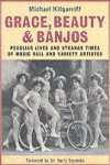 Grace Beauty and Banjos - Peculiar Lives and Strange Times of Music Hall and Variety Artistes