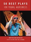 50 Best Plays for Young Audiences; Theatre-Making for Children and Young People in England 1965-2015