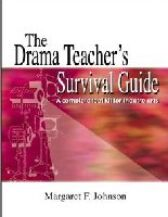 The Drama Teacher's Survival Guide - A Complete Toolkit for Theatre Arts