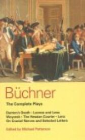 Buchner - Complete Plays - Danton's Death & Leonce and Lena & Woyzeck & The Hessian Courier & Lenz & On Cranial Nerves Selected Letters