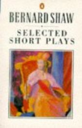 Selected Short Plays - includes The Music-Cure & How He Lied to Her Husband