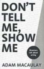 Don't Tell Me - Show Me - Directors Talk About Acting