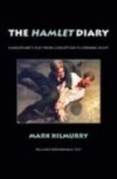 The Hamlet Diary - Shakespeare's Play from Conception to Opening Night - includes Performance Text
