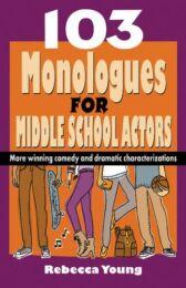 103 Monologues for Middle School Actors