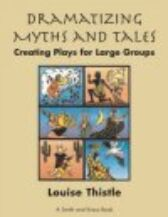 Dramatizing Myths and Tales - Creating Plays For Large Groups