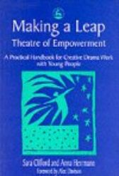 Making a Leap - Theatre of Empowerment - A Practical Handbook for Creative Drama Work with Young People