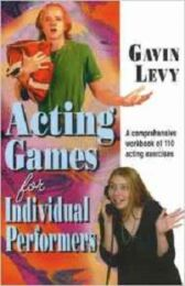 Acting Games for Individual Performers - A Comprehensive Workbook of 110 Acting Exercises