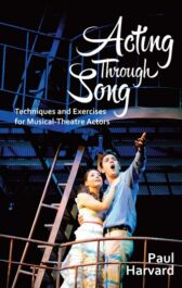 Acting Through Song - Techniques and Exercises for Musical-Theatre Actors