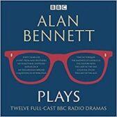 Alan Bennett Plays - Twelve Full Cast BBC Radio Dramatisations