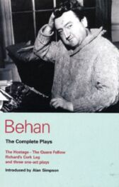 Behan Complete Plays - The Hostage & Quare Fellow & Richard's Cork Leg