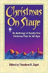 Christmas on Stage - An Anthology of ROYALTY-FREE Christmas Plays for All Ages