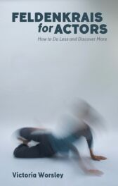 Feldenkrais for Actors - How to Do Less and Discover More