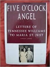 Five O'Clock Angel - Letters of Tennessee Williams to Maria St Just 1948 - 1982
