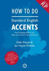 How to Do Standard English Accents From Traditional RP to the New 21st-Century Neutral Accent