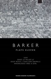 Howard Barker - Plays 11 - 1870 & Dans le Palais Je & Deep Wives & Shallow Animals & Knowledge and a Girl