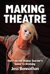 Making Theatre - The Frazzled Drama Teacher's Guide to Devising