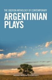 The Oberon Anthology of Contemporary Argentinian Plays