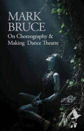 On Choreography and Making Dance Theatre