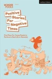 Positive Stories For Negative Times - Five Plays for Young People