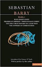 Sebastian Barry Plays 1 - Boss Grady's Boys & Prayers of Sherkin & White Woman Street & More