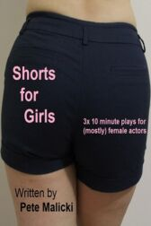 Shorts For Girls - Three 10 minute plays