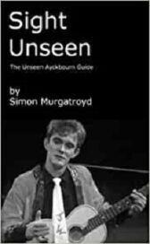 Sight Unseen - The Unseen Ayckbourn Guide