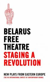 Staging a Revolution - New Plays From Eastern Europe