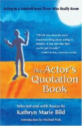The Actor's Quotation Book - Acting in a Nutshell from Those Who Really Know