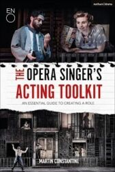 The Opera Singer's Acting Toolkit - An Essential Guide to Creating A Role