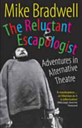 The Reluctant Escapologist - Adventures in Alternative Theatre