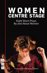 Women Centre Stage - Eight Short Plays by and about Women