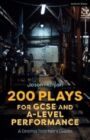 200 Plays for GCSE and A-Level Performance - A Drama Teacher's Guide
