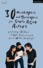 30 Monologues and Duologues for South Asian Actors - Celebrating 30 Years of Kali Theatre's South Asian Women Playwrights