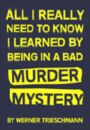 All I Really Need to Know I Learned by Being in a Bad Murder Mystery
