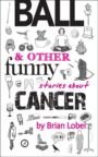 BALL & Other Funny Stories About Cancer