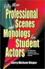 Fifty More Professional Scenes and Monologs for Student Actors