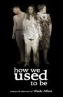How we Used to Be