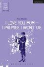 I Love You, Mum - I Promise I Won't Die