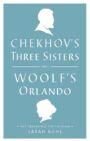 Chekhov's Three Sisters and Woolf's Orlando