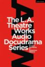 The L.A. Theatre Works Audio Docudrama Series - Pivotal Moments in American History