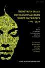 The Methuen Drama Anthology of American Women Playwrights : 1970 - 2020