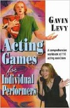 + Acting Games for Individual Performers - A Comprehensive Workbook of 110 Acting Exercises