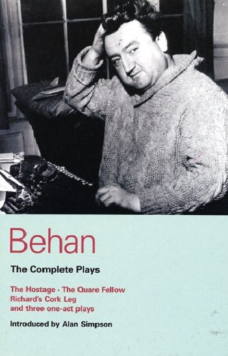 Behan Complete Plays - The Hostage & Quare Fellow & Richard's Cork Leg