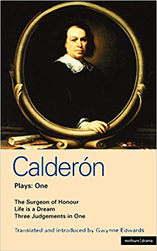 Calderon Plays 1 - The Surgeon of Honour & Life is a Dream & Three Judgements in One