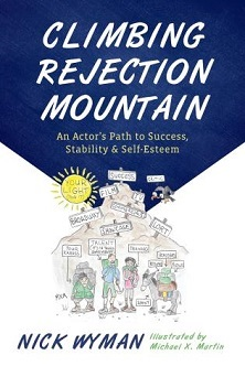 Climbing Rejection Mountain - An Actor's Path to Success, Stability, and Self-Esteem