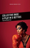 Collective Rage - A Play in 5 Betties
