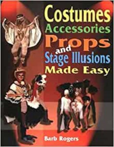 Costumes & Accessories - Props and Stage Illusions Made Easy
