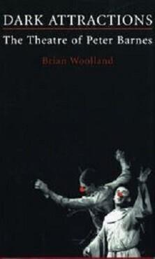 Dark Attractions - The Theatre of Peter Barnes